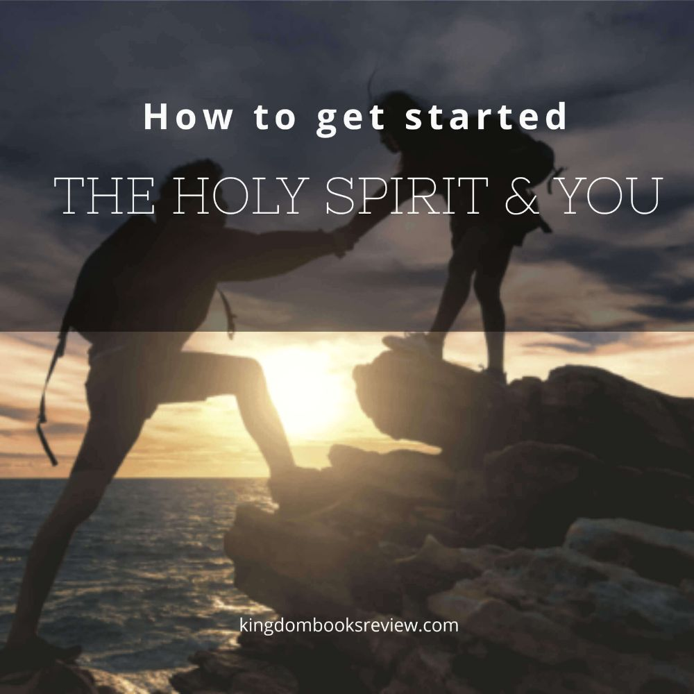 How To Get Started :The Holy Spirit & You