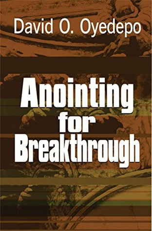 Anointing For Breakthrough by Bishop David Oyedepo