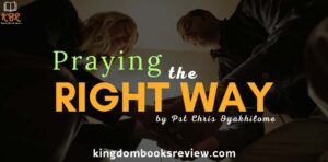 Praying the right way by Pst Chris Oyakhilome